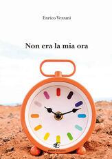 Libro Non era la mia ora Enrico Vezzani
