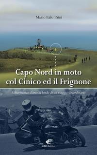 Capo Nord in moto col Cinico ed il Frignone. Schizofrenico diario di bordo di un viaggio straordinario - Paini Mario Italo - wuz.it