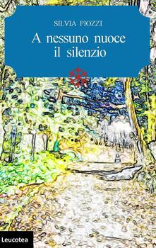 A nessuno nuoce il silenzio - Silvia Piozzi - ebook
