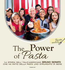 The power of pasta. La storia dellitalo-americano Bruno Serato che ha fatto della pasta uno strumento di bene.pdf