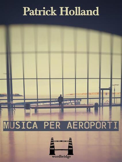 Musica per aeroporti - Patrick Holland,Giacomo Falconi - ebook