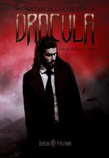 Dracula. Love never dies - Natascia Luchetti - copertina