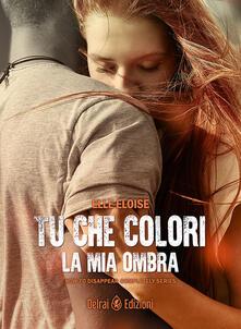 Tu che colori la mia ombra. How to disappear completely . Vol. 2 - Elle Eloise - copertina