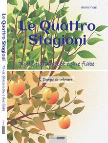 Rallydeicolliscaligeri.it Le quattro stagioni. Tante filastrocche e due fiabe. Ediz. illustrata Image