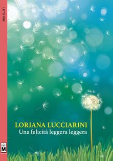 Una felicità leggera leggera - Loriana Lucciarini - copertina