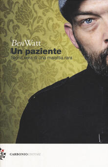 Un paziente. Storia vera di una malattia rara - Ben Watt - copertina