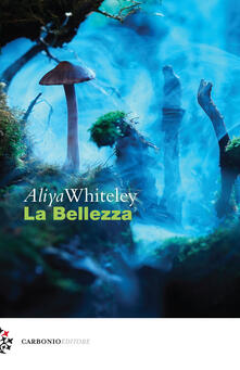 La bellezza - Aliya Whiteley - copertina