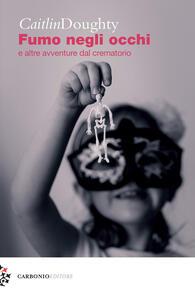 Fumo negli occhi e altre avventure dal crematorio - Caitlin Doughty - copertina