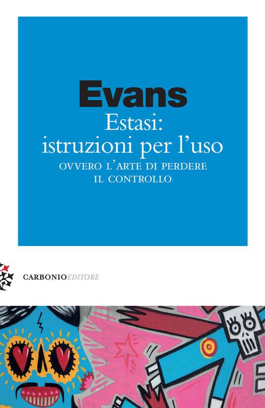 Estasi: istruzioni per l'uso ovvero L'arte di perdere il controllo - Jules Evans - copertina