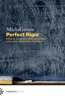 Perfect rigor. Storia di un genio e della più grande conquista matematica del secolo - Masha Gessen - copertina