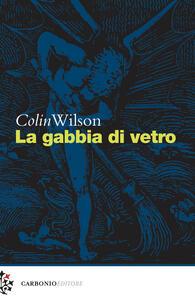 La gabbia di vetro - Colin Wilson - copertina