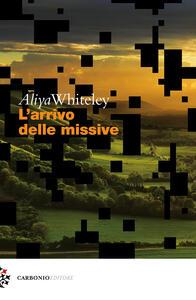 L' arrivo delle missive - Aliya Whiteley - copertina