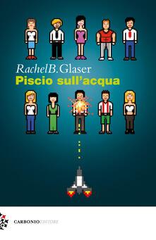 Piscio sull'acqua - Rachel B. Glaser - copertina