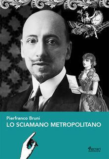 Lo sciamano metropolitano - Pierfranco Bruni - copertina
