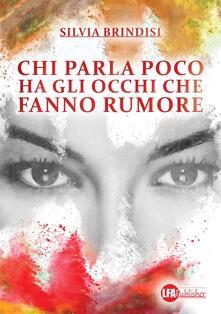 Chi parla poco ha gli occhi che fanno rumore - Silvia Brindisi - copertina