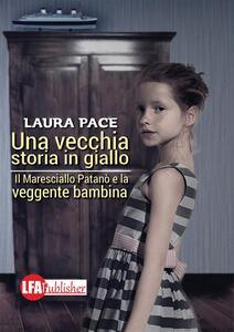 Una vecchia storia in giallo. Il maresciallo Patanò e la veggente bambina - Laura Pace - ebook
