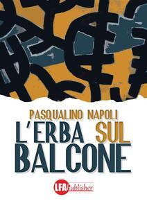 L' erba sul balcone - Pasqualino Napoli - ebook