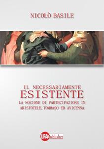 Il necessariamente esistente. La nozione di partecipazione in Aristotele, Tommaso ed Avicenna