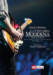 La chitarra moderna. Il metodo. Teoria, armonia, tecnica e improvvisazione. Rock, blues, jazz - Angelo Mormile - copertina