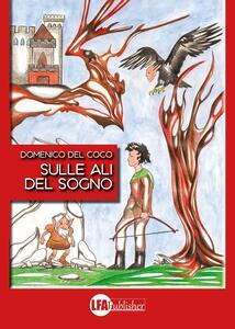 Sulle ali del sogno. Ediz. illustrata - Domenico Del Coco - copertina