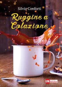 Ruggine a colazione - Silvia Conforti - copertina