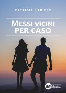Messi vicini per caso - Patrizia Gariffo - copertina