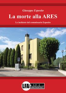 La morte alla ARES. Le inchieste del commissario Esposito