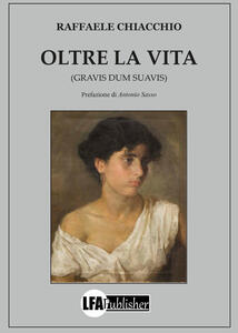 Oltre la vita. (Gravis dum suavis) - Raffaele Chiacchio - copertina