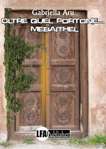 Oltre quel portone... Mebaithel - M. Gabriella Aru - copertina