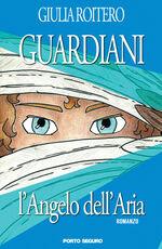 Libro L' angelo dell'aria. Guardiani Giulia Roitero