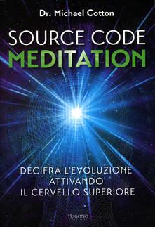 Capturtokyoedition.it Source code meditation. Decifra l'evoluzione attivando il cervello superiore. Ediz. illustrata Image