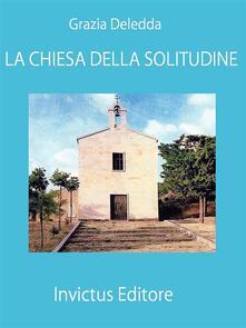 La chiesa della solitudine - Grazia Deledda - ebook