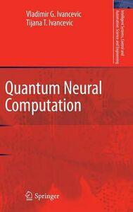 Libro inglese Quantum Neural Computation Vladimir G. Ivancevic , Tijana T. Ivancevic