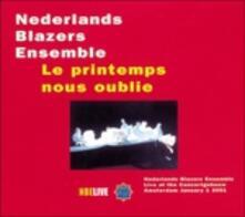 Le Printemps Nous Oublie - CD Audio di Nederlands Blazers Ensemble