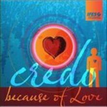Because of Love - CD Audio di Credo