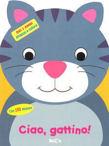 Ciao, gattino! Attacca e colora. Con adesivi. Ediz. a colori
