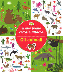 Gli animali. Il mio primo cerca-e-attacca. Con adesivi. Ediz. a colori.pdf