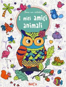 I miei amici animali. Sono un artista. Ediz. illustrata.pdf