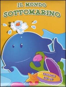 Il mondo sottomarino. Libro pop-up