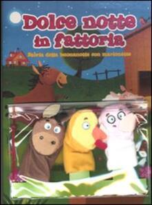 Listadelpopolo.it Dolce notte in fattoria. Storia della buonanotte con marionette. Con gadget Image