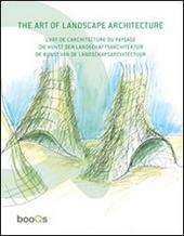 The art of landscape architecture. Ediz. italiana, spagnola, portoghese e inglese