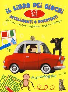 Il libro dei giochi intelligenti e divertenti. 5-7 anni