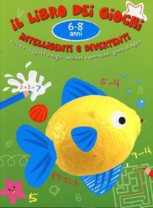 Il libro dei giochi intelligenti e divertenti. 6-8 anni
