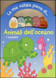 Animali delloceano. I numeri. La mia valigia piena di....pdf