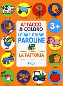 La fattoria. Attacco & coloro. Le mie prime paroline. Con adesivi. Ediz. a colori.pdf