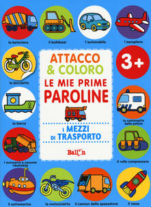 Nordestcaffeisola.it I mezzi di trasporto. Attacco & coloro. Le mie prime paroline. Con adesivi. Ediz. a colori Image