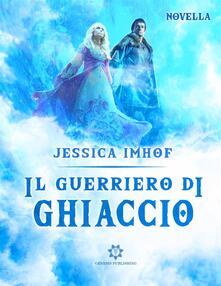 Il guerriero di ghiaccio - Jessica Imhof - ebook