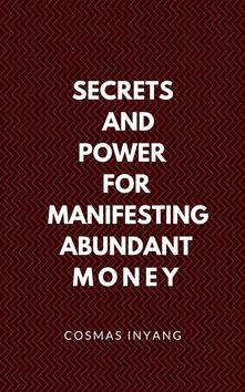 Secrets and Power for Manifesting Abundant Money