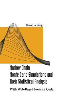 Markov Chain Monte Carlo Simulations And Their Statistical Analysis: With Web-based Fortran Code - Bernd A Berg - cover