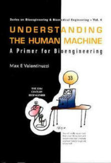 Understanding The Human Machine: A Primer For Bioengineering - Max E. Valentinuzzi - cover